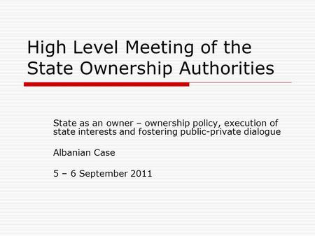 High Level Meeting of the State Ownership Authorities State as an owner – ownership policy, execution of state interests and fostering public-private dialogue.