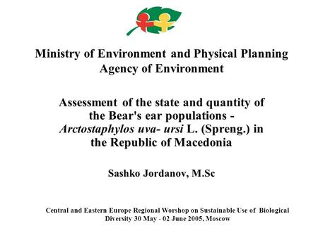 Ministry of Environment and Physical Planning Agency of Environment Assessment of the state and quantity of the Bear's ear populations - Arctostaphylos.
