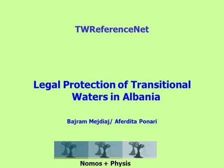 Legal Protection of Transitional Waters in Albania Bajram Mejdiaj/ Aferdita Ponari TWReferenceNet Nomos + Physis.