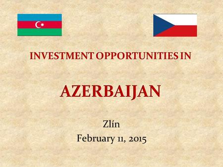 Zlín February 11, 2015. Azerbaijan Macroeconomic Indicators 2013 GDP – 73 bln. GDP Growth – 5.8% (2013), 10 % average in 2003-2013 Non-oil Growth – 10.
