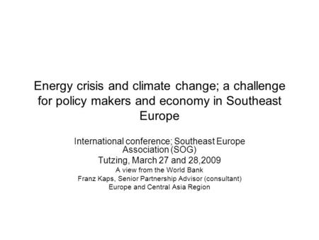 Energy crisis and climate change; a challenge for policy makers and economy in Southeast Europe International conference; Southeast Europe Association.