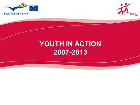 YOUTH IN ACTION 2007-2013. 2  Instrument for the implentation of the White Paper on Youth and the European Cooperation in the field of youth  New Actions.