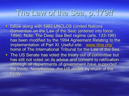 The Law of the Sea, p.179ff follow along with 1982 UNCLOS (United Nations Convention on the Law of the Sea) (entered into force 1994). Note: The Deep Sea.