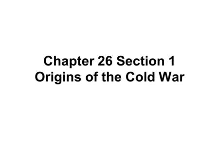 Chapter 26 Section 1 Origins of the Cold War. 1945- A Critical Year Differences at Yalta Stalin, Roosevelt and Churchill were the people at Yalta –Germany.