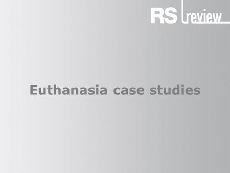 Euthanasia case studies. Euthanasia Euthanasia (ε ὐ θανασία) means 'a gentle and easy death'. It comes from the Greek words ε ὐ (eu, 'good') and θ ά νατ-ος.