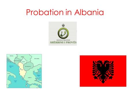 Probation in Albania. Probation Service was established in 2009 Key legal changes in 2008 EU Twinning working with English Probation 10,000 cases in past.