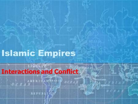 Islamic Empires Interactions and Conflict. Importance of Trade By the 15 th Century, technological and scientific advances had been exchanged among the.