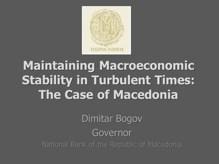 Maintaining Macroeconomic Stability in Turbulent Times: The Case of Macedonia Maintaining Macroeconomic Stability in Turbulent Times: The Case of Macedonia.