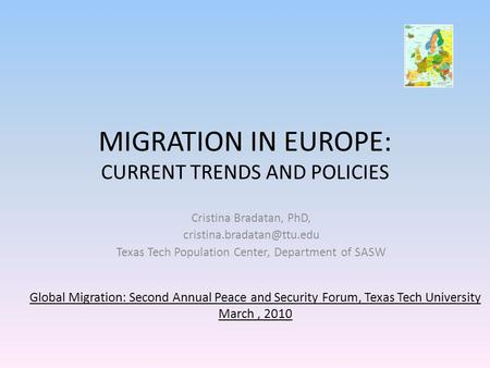 MIGRATION IN EUROPE: CURRENT TRENDS AND POLICIES Cristina Bradatan, PhD, Texas Tech Population Center, Department of SASW Global.