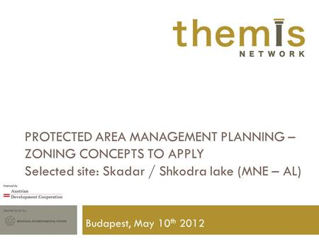 Secretariat by PROTECTED AREA MANAGEMENT PLANNING – ZONING CONCEPTS TO APPLY Selected site: Skadar / Shkodra lake (MNE – AL) Budapest, May 10 th 2012.
