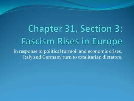 In response to political turmoil and economic crises, Italy and Germany turn to totalitarian dictators.