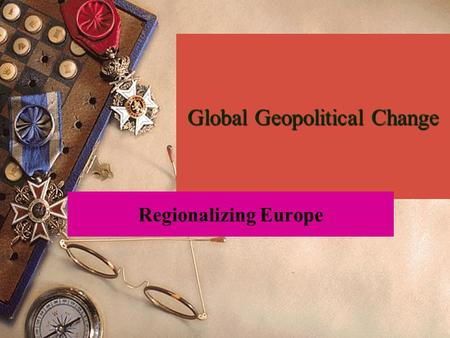 Global Geopolitical Change Regionalizing Europe. Supranational Economic Organizations.