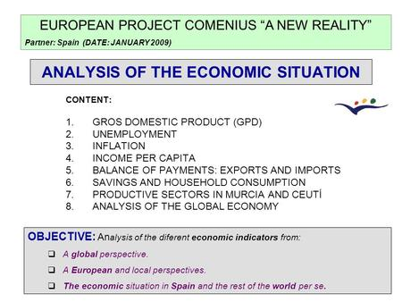 ANALYSIS OF THE ECONOMIC SITUATION CONTENT: 1.GROS DOMESTIC PRODUCT (GPD) 2.UNEMPLOYMENT 3.INFLATION 4.INCOME PER CAPITA 5.BALANCE OF PAYMENTS: EXPORTS.