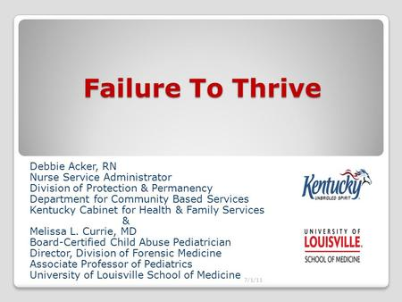 Failure To Thrive Debbie Acker, RN Nurse Service Administrator Division of Protection & Permanency Department for Community Based Services Kentucky Cabinet.