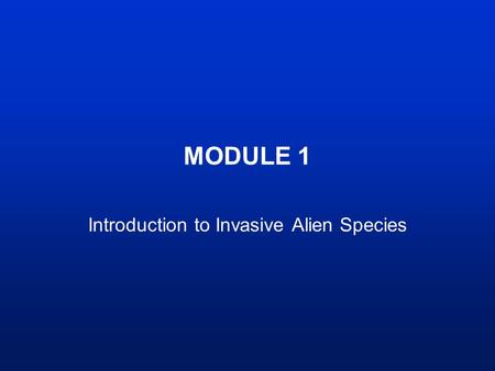 MODULE 1 Introduction to Invasive Alien Species. Introduction Invasive alien species harm: –the environment –the economy –people.