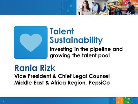1 Investing in the pipeline and growing the talent pool Talent Sustainability Rania Rizk Vice President & Chief Legal Counsel Middle East & Africa Region,