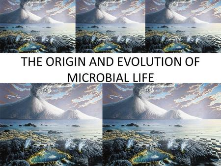 THE ORIGIN AND EVOLUTION OF MICROBIAL LIFE. HOW DID LIFE ORIGINATE? – SPONTANEOUS GENERATION LIFE ARISING FROM NON-LIVING MATTER LONG BELIEVED AS THE.