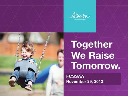 FCSSAA November 29, 2013. Vision for Social Policy in Alberta In Alberta, everyone contributes to making our communities inclusive and welcoming. Everyone.