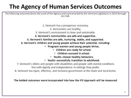 The Agency of Human Services Outcomes The following outcomes direct the work of the Agency and were enacted by the Vermont Legislature in 2014 through.