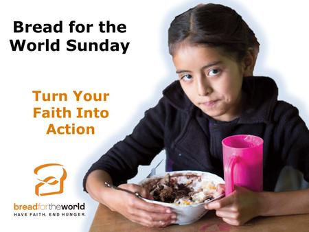 Turn Your Faith Into Action Bread for the World Sunday.