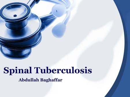 Spinal Tuberculosis Abdullah Baghaffar. What Is Spinal Tuberculosis? Tuberculosis of the spine, also known as tuberculous spondylitis or Pott's Disease,