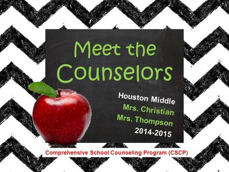 Comprehensive School Counseling Program (CSCP) Houston Middle Mrs. Christian Mrs. Thompson 2014-2015 Meet the Counselors.