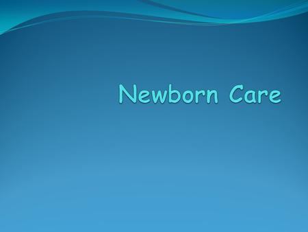 Bringing Home Your New Baby! Newborns are babies less than 1 month old.