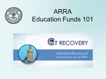 ARRA Education Funds 101. ARRA & Purpose American Recovery and Reinvestment Act of 2009 (ARRA). Unprecedented effort to jumpstart economy. Save and create.