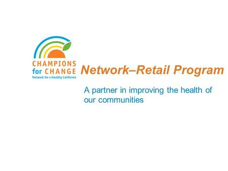 Network–Retail Program A partner in improving the health of our communities.