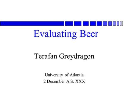 Evaluating Beer Terafan Greydragon University of Atlantia 2 December A.S. XXX.