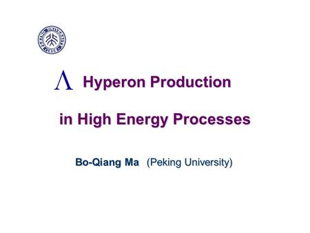 Hyperon Production in High Energy Processes Hyperon Production in High Energy Processes Bo-Qiang Ma (Peking University) Bo-Qiang Ma (Peking University)