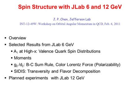 Spin Structure with JLab 6 and 12 GeV J. P. Chen, Jefferson Lab INT-12-49W: Workshop on Orbital Angular Momentum in QCD, Feb. 6, 2011  Overview  Selected.