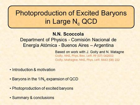 Introduction & motivation Baryons in the 1/N c expansion of QCD Photoproduction of excited baryons Summary & conclusions N.N. Scoccola Department of Physics.