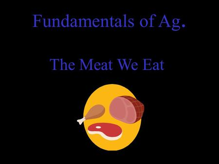 Fundamentals of Ag. The Meat We Eat. Terminology.