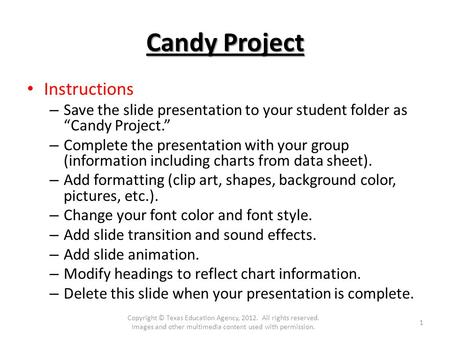 "Candy Project Instructions – Save the slide presentation to your student folder as ""Candy Project."" – Complete the presentation with your group (information."