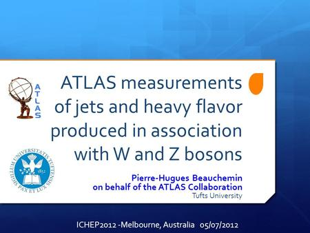 ATLAS measurements of jets and heavy flavor produced in association with W and Z bosons Pierre-Hugues Beauchemin on behalf of the ATLAS Collaboration Tufts.