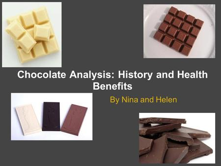 Chocolate Analysis: History and Health Benefits By Nina and Helen.