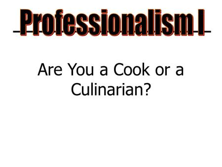 Are You a Cook or a Culinarian?. Copyright Copyright © Texas Education Agency, 2011. All rights reserved. Copyright © Texas Education Agency, 2011. These.