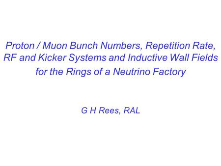 Proton / Muon Bunch Numbers, Repetition Rate, RF and Kicker Systems and Inductive Wall Fields for the Rings of a Neutrino Factory G H Rees, RAL.
