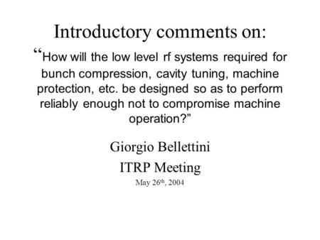 "Introductory comments on: "" How will the low level rf <strong>systems</strong> required for bunch compression, cavity tuning, machine protection, etc. be designed so as."