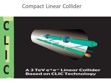 Compact Linear Collider. Overview The aim of the CLIC study is to investigate the feasibility of a high luminosity linear e-/e+ collider with a centre.
