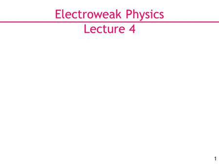 1 Electroweak Physics Lecture 4. 2 Physics Menu for Today Top quark and W boson properties at the Tevatron.