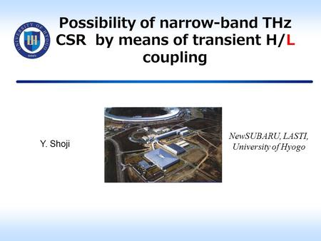 Possibility of narrow-band THz CSR by means of transient H/L coupling NewSUBARU, LASTI, University of Hyogo Y. Shoji.