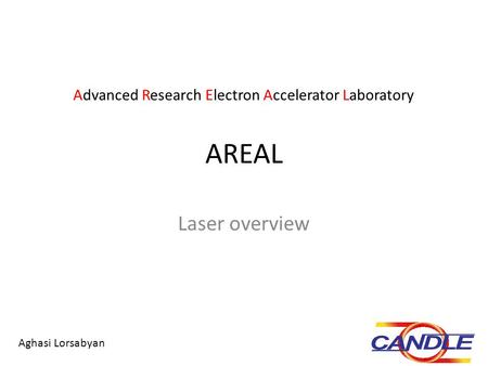 AREAL Laser overview Advanced Research Electron Accelerator Laboratory Aghasi Lorsabyan.