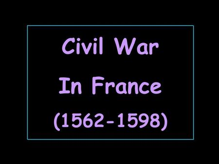 Civil War In France (1562-1598).
