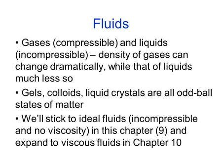 Fluids Gases (compressible) and liquids (incompressible) – density of gases can change dramatically, while that of liquids much less so Gels, colloids,