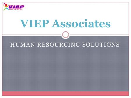 HUMAN RESOURCING SOLUTIONS VIEP Associates. Introduction VIEP specializes in providing Human Resourcing Solutions in the areas of Permanent Staffing,