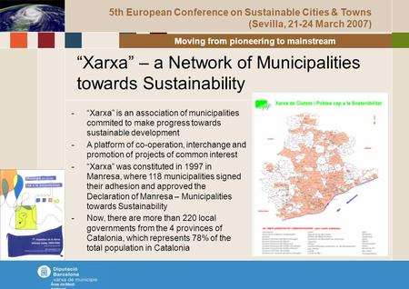 """Xarxa"" – a Network of Municipalities towards Sustainability Àrea de Medi Ambient Moving from pioneering to mainstream 5th European Conference on Sustainable."