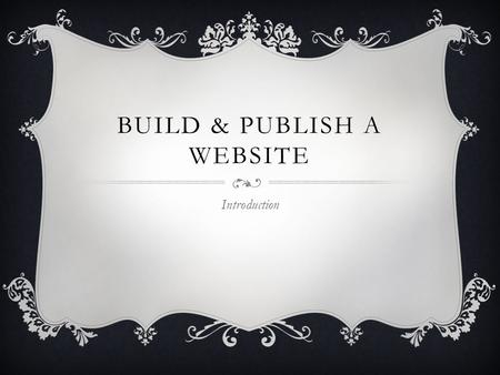 BUILD & PUBLISH A WEBSITE Introduction. WORDPRESS It is a Blogging software, like an online diary Take away the Blogging part and it as a simple CMS (Content.