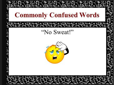 "Commonly Confused Words ""No Sweat!"". What's Wrong?"